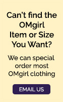 Can't find the OMgirl item or size you want? Email Us!